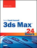 3ds Max in 24 Hours, Sams Teach Yourself (Sams Teach Yourself -- Hours)