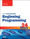 Beginning Programming in 24 Hours, Sams Teach Yourself (Sams Teach Yourself...in 24 Hours)