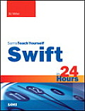 Swift in 24 Hours, Sams Teach Yourself (Sams Teach Yourself...in 24 Hours)