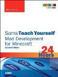 Sams Teach Yourself Mod Development for Minecraft in 24 Hours (Sams Teach Yourself)
