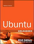 Ubuntu Unleashed 2015 Edition: Covering 14.10 and 15.04