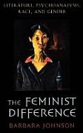 Feminist Difference : Literature, Psychoanalysis, Race, and Gender (98 Edition)