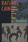 Raising Cain : Blackface Performance From Jim Crow To Hip Hop (98 Edition)