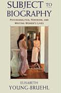 Subject to Biography Psychoanalysis Feminism & Writing Womens Lives