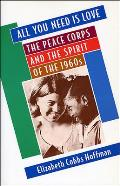 All You Need is Love The Peace Corps & the Spirit of the 1960s