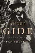 Andre Gide A Life In The Present
