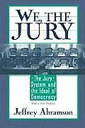 We, the Jury : the Jury System and the Ideal of Democracy : With a New Preface ((Rev)00 Edition)