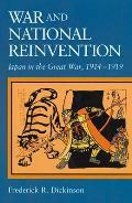 War & National Reinvention Japan in the Great War 1914 1919