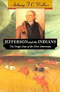 Jefferson and the Indians : the Tragic Fate of the First Americans (99 Edition)
