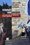 Separate and Unequal: The Inside Story of Israeli Rule in East Jerusalem