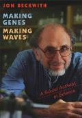 Making Genes Making Waves A Social Activist in Science
