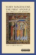 Mary Magdalene, the First Apostle: The Struggle for Authority (Harvard Theological Studies)