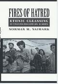 Fires of Hatred Ethnic Cleansing in Twentieth Century Europe