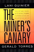 Miner's Canary : Enlisting Race, Resisting Power, Transforming Democracy (02 Edition)