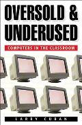Oversold and Underused : Computers in the Classroom (01 Edition)