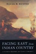 Facing East from Indian Country A Native History of Early America