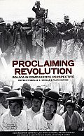Proclaiming Revolution Bolivia in Comparative Perspective