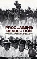 Proclamiming Revolution: Bolivia in Comparative Perspective