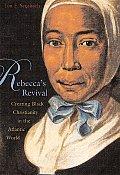 Rebeccas Revival Creating Black Christianity in the Atlantic World
