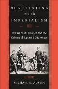 Negotiating with Imperialism The Unequal Treaties & the Culture of Japanese Diplomacy