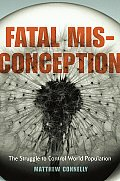Fatal Misconception The Struggle to Control World Population