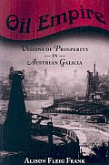 Harvard Historical Studies #149: Oil Empire: Visions of Prosperity in Austrian Galicia