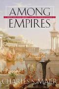Among Empires American Ascendancy & Its Predecessors
