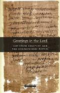 Harvard Theological Studies #60: Greetings in the Lord: Early Christians in the Oxyrhynchus Papyri