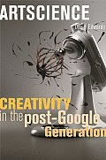 Artscience Creativity in the Post Google Generation