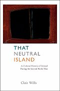 That Neutral Island A Cultural History of Ireland During the Second World War