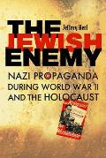 Jewish Enemy Nazi Propaganda During World War II & the Holocaust