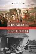 Degrees Of Freedom: Louisiana & Cuba After Slavery by Rebecca J. Scott