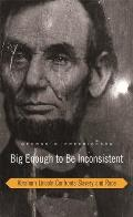 Big Enough To Be Inconsistent: Abraham Lincoln Confronts Slavery & Race (08 Edition) by George M. Fredrickson