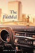 Faithful A History of Catholics in America