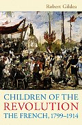 Children of the Revolution The French 1799 1914