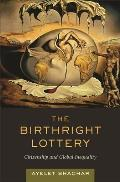 Birthright Lottery Citizenship & Global Inequality