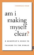 Am I Making Myself Clear?: A Scientist's Guide to Talking to the Public Cover