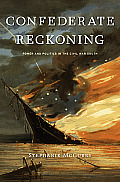 Confederate Reckoning Power & Politics in the Civil War South