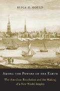 Among the Powers of the Earth: The American Revolution and the Making of a New World Empire Cover
