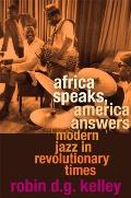 Africa Speaks America Answers Modern Jazz in Revolutionary Times