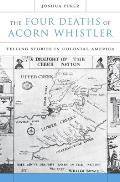 Four Deaths Of Acorn Whistler Telling Stories In Colonial America