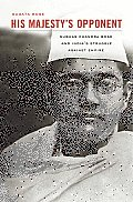 His Majesty's Opponent: Subhas Chandra Bose and India's Struggle Against Empire Cover