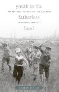 Harvard Historical Studies #169: Youth in the Fatherless Land: War Pedagogy, Nationalism, and Authority in Germany, 1914-1918