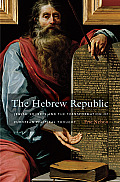 The Hebrew Republic: Jewish Sources and the Transformation of European Political Thought Cover