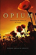 Opium Uncovering the Politics of the Poppy