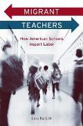 Migrant Teachers: How American Schools Import Labor