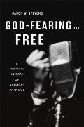 God Fearing & Free A Spiritual History of Americas Cold War