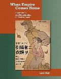 Harvard East Asian Monographs #317: When Empire Comes Home: Repatriation and Reintegration in Postwar Japan