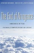 End of Arrogance America in the Global Competition of Ideas