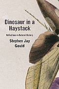 Dinosaur in a haystack; reflections in natural history. (reprint 1995)